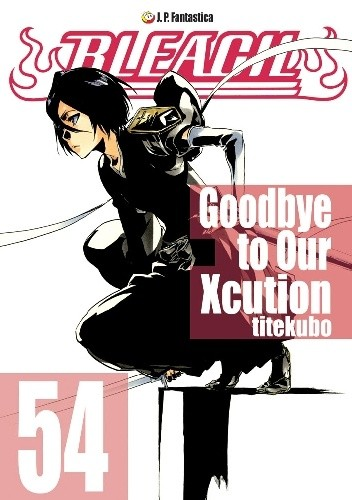 Bleach - 54. Goodbye to Our Xcution - Tite Kubo